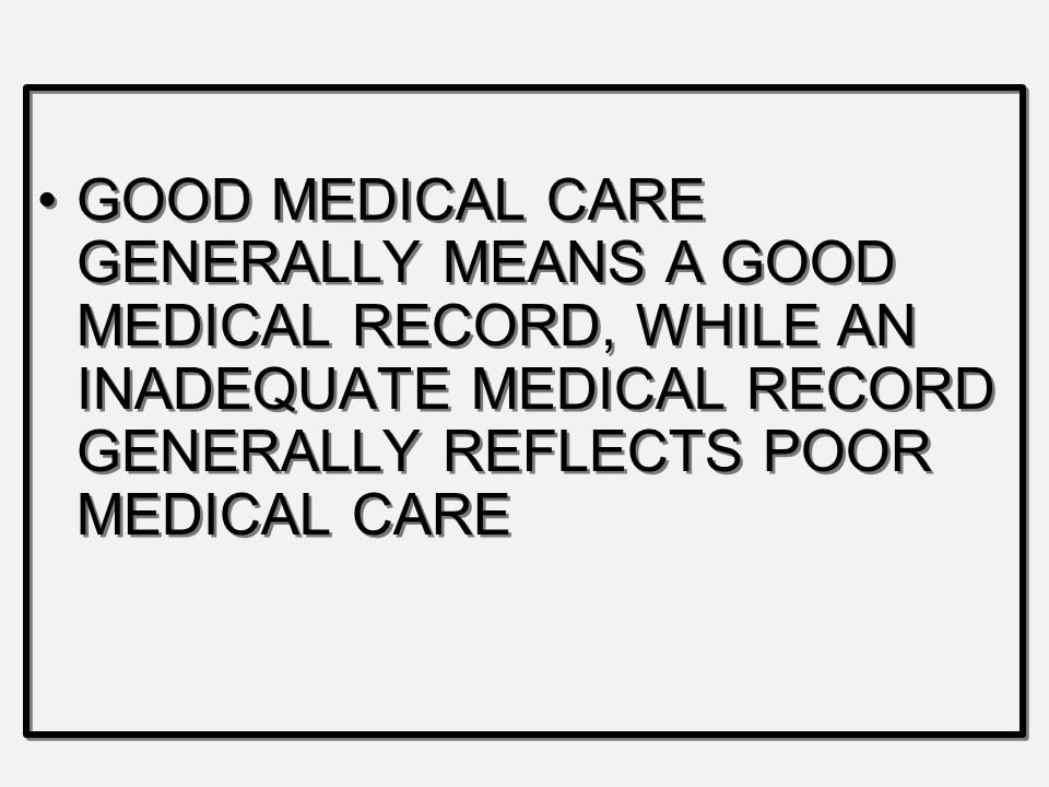 GOOD MEDICAL CARE GENERALLY MEANS A GOOD MEDICAL RECORD, WHILE AN INADEQUATE MEDICAL RECORD GENERALLY REFLECTS POOR MEDICAL CARE