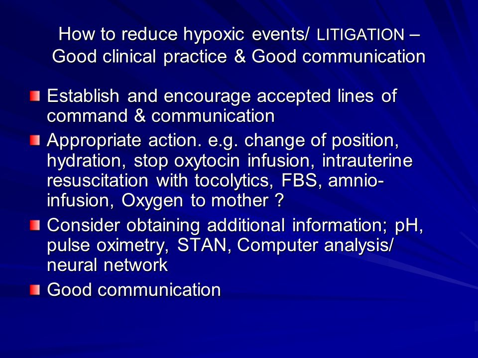 How to reduce hypoxic events/ LITIGATION – Good clinical practice & Good communication