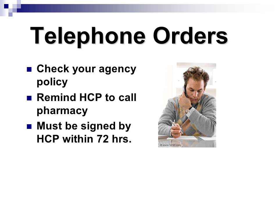 Telephone Orders Check your agency policy Remind HCP to call pharmacy