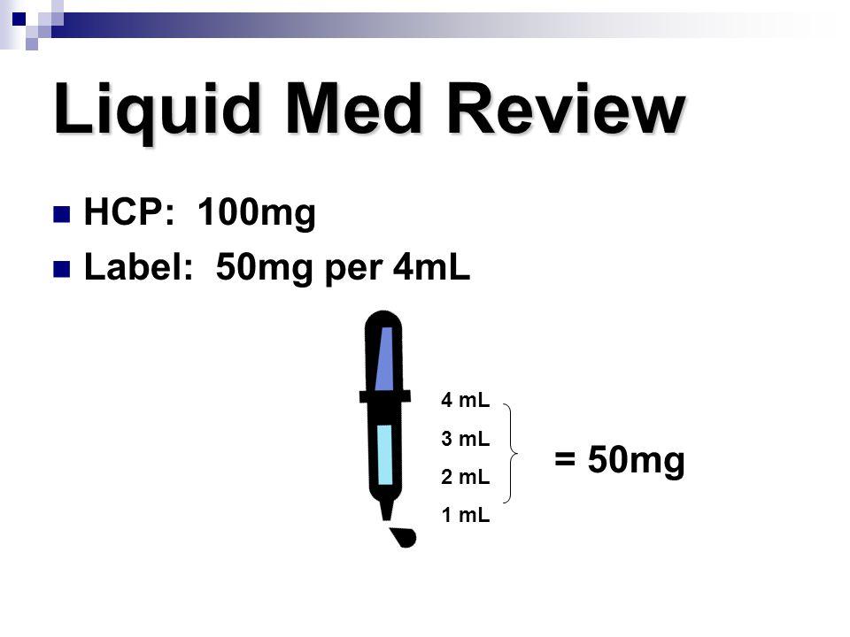 Liquid Med Review HCP: 100mg Label: 50mg per 4mL = 50mg 4 mL 3 mL 2 mL