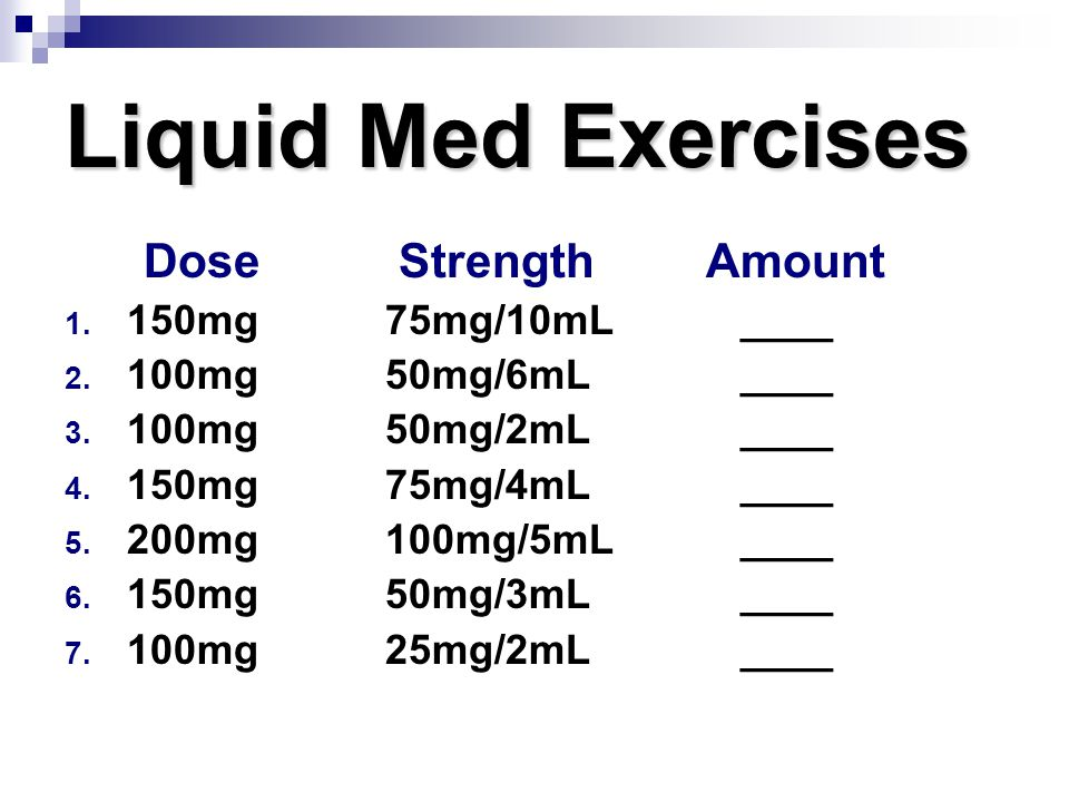 Liquid Med Exercises Dose Strength Amount 150mg 75mg/10mL ____