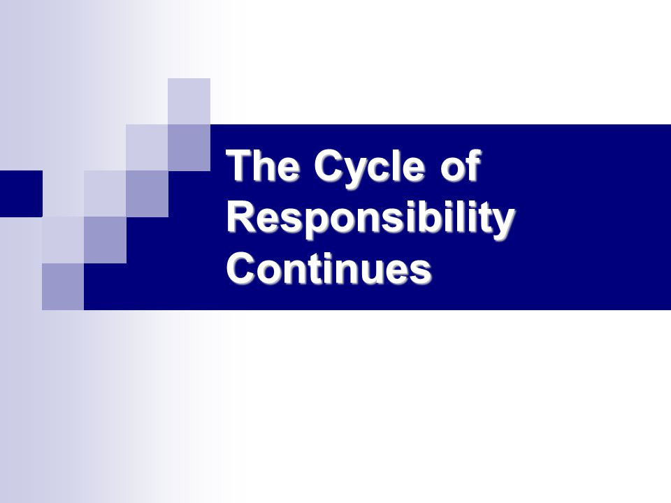 The Cycle of Responsibility Continues