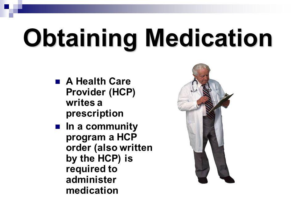 Obtaining Medication A Health Care Provider (HCP) writes a prescription.