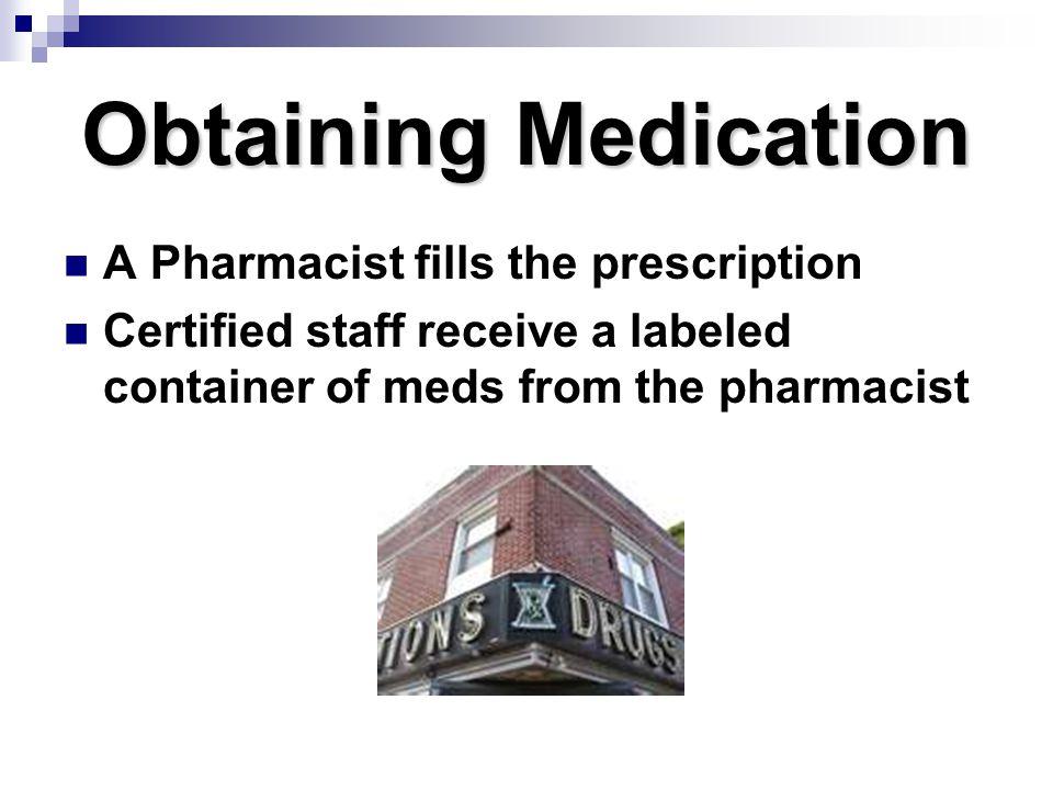Obtaining Medication A Pharmacist fills the prescription