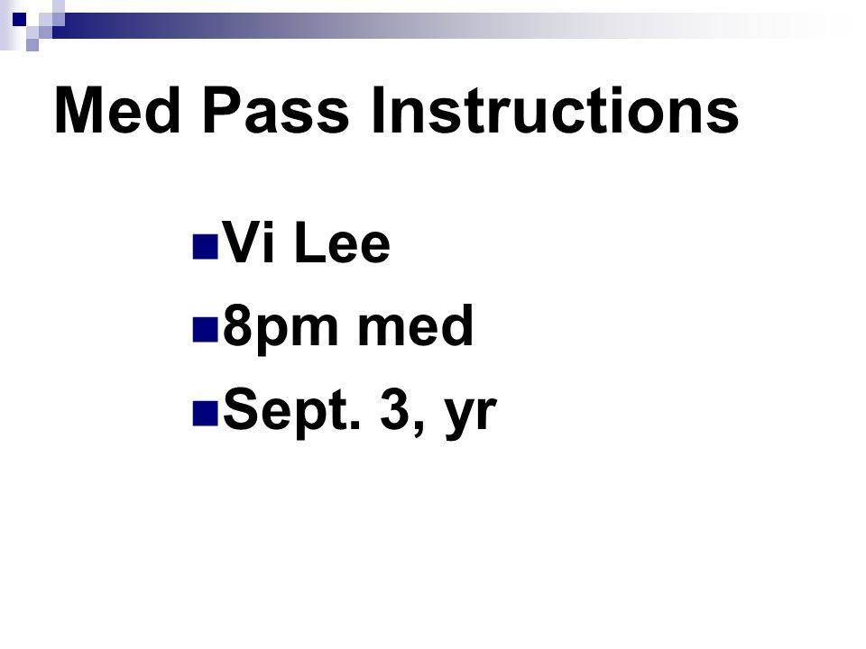 Med Pass Instructions Vi Lee 8pm med Sept. 3, yr Beginning of Day 4