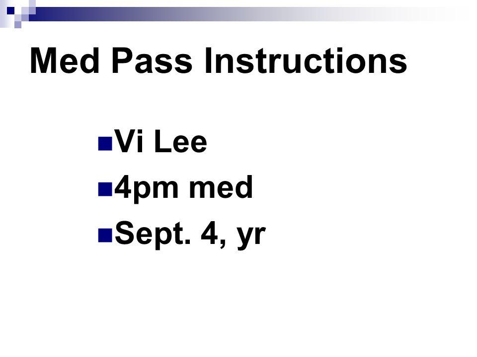 Med Pass Instructions Vi Lee 4pm med Sept. 4, yr