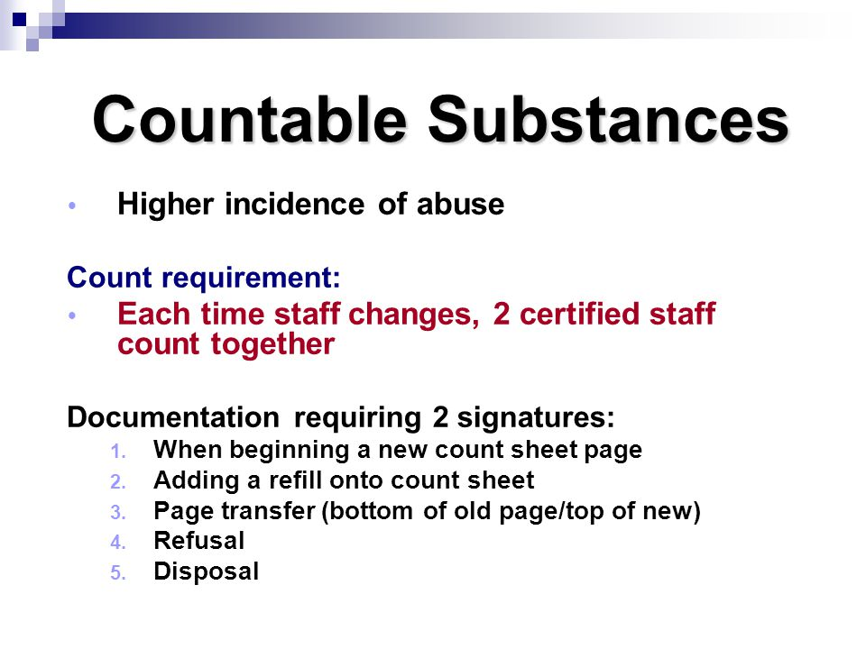 Countable Substances Higher incidence of abuse