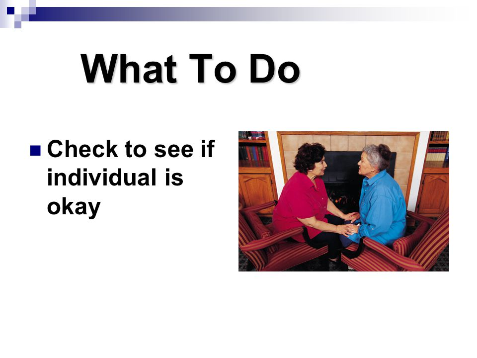 What To Do Check to see if individual is okay