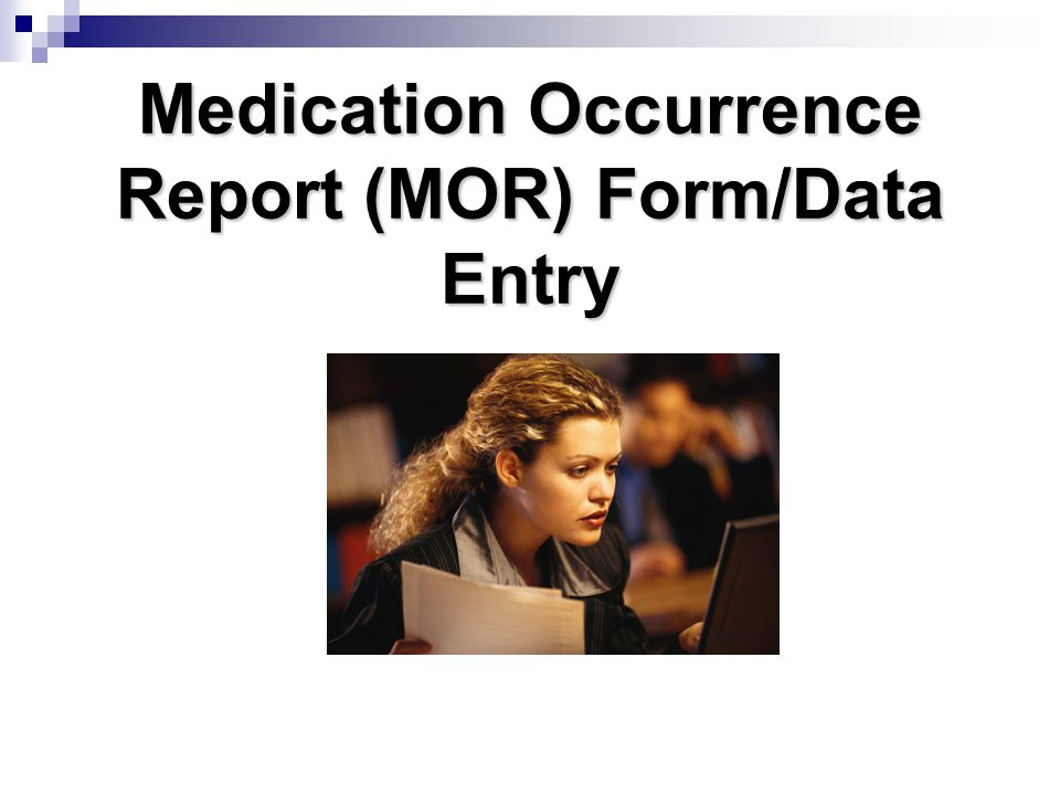 Medication Occurrence Report (MOR) Form/Data Entry