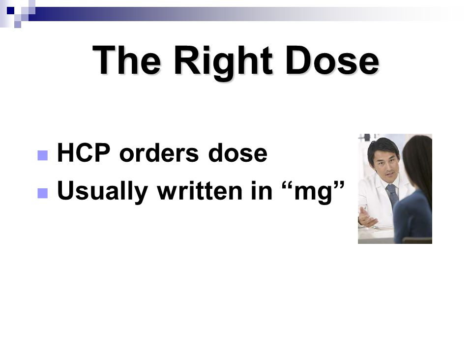 The Right Dose HCP orders dose Usually written in mg Page 66-67