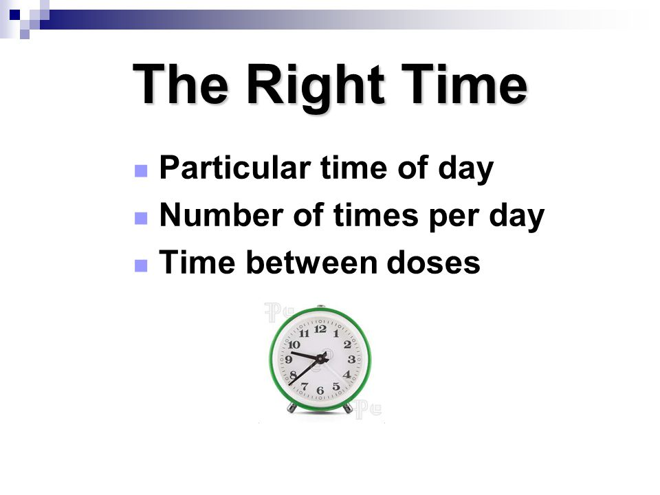 The Right Time Particular time of day Number of times per day