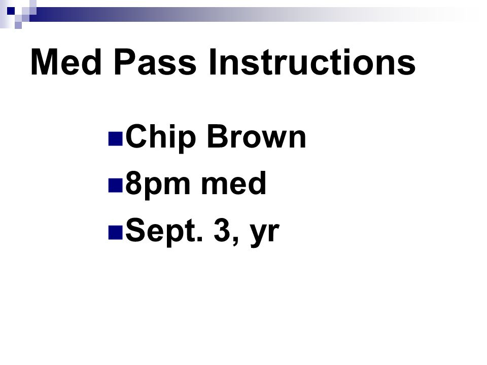 Med Pass Instructions Chip Brown 8pm med Sept. 3, yr