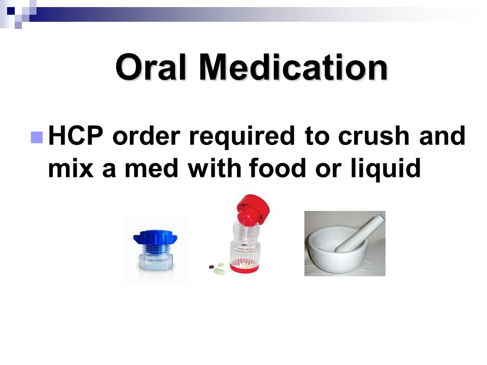 Oral Medication HCP order required to crush and mix a med with food or liquid.
