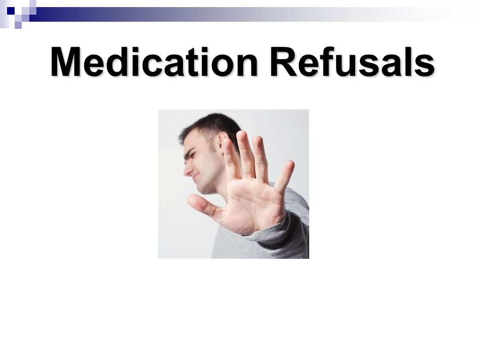 Medication Refusals Page 95 call out box Definition