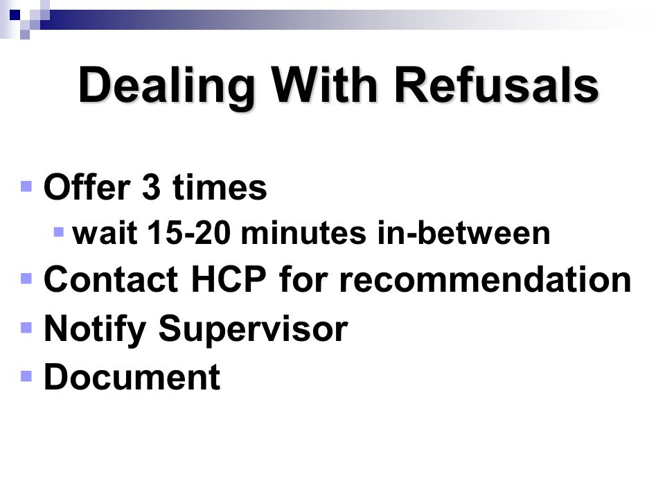 Dealing With Refusals Offer 3 times Contact HCP for recommendation