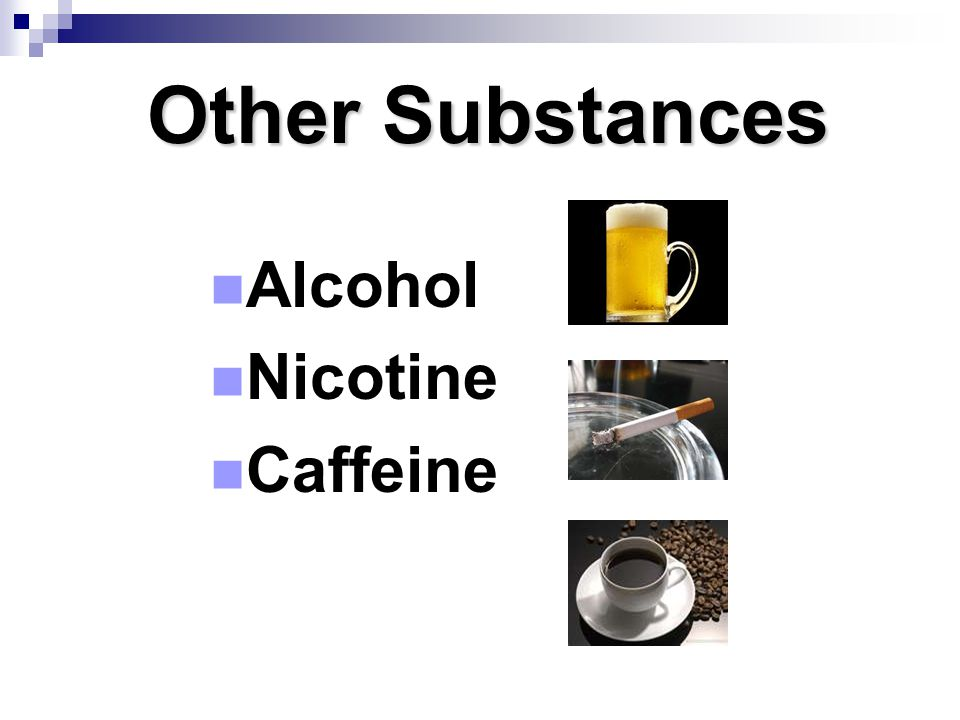 Other Substances Alcohol Nicotine Caffeine Page 25