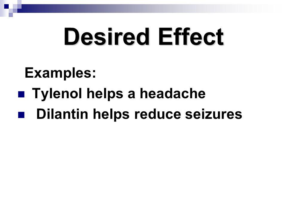Desired Effect Tylenol helps a headache Dilantin helps reduce seizures