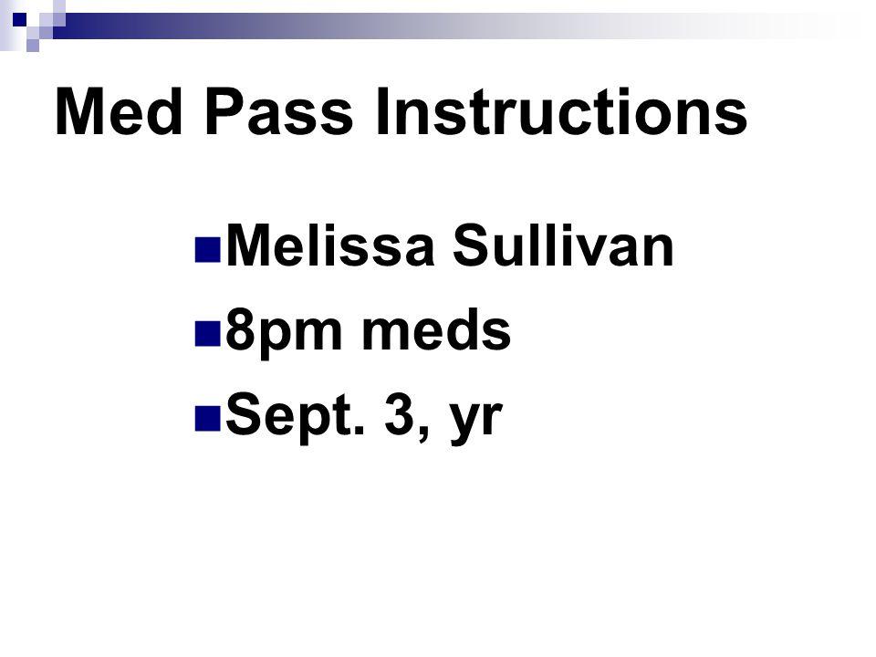 Med Pass Instructions Melissa Sullivan 8pm meds Sept. 3, yr Practice