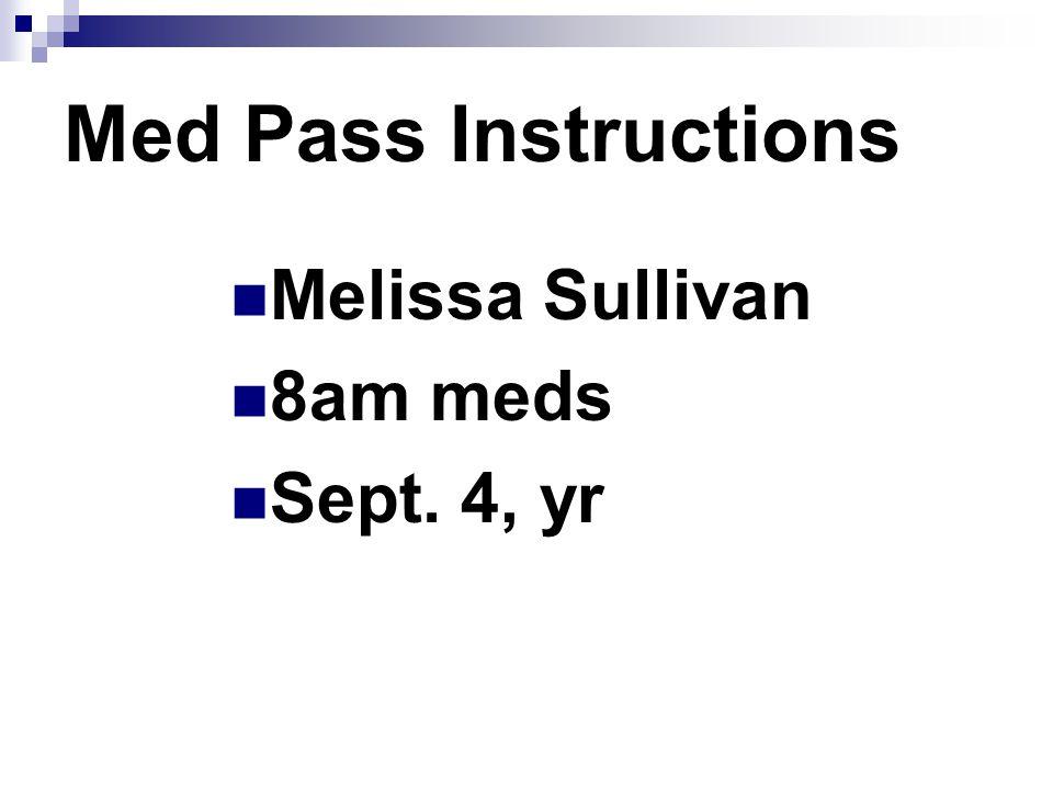 Med Pass Instructions Melissa Sullivan 8am meds Sept. 4, yr Practice