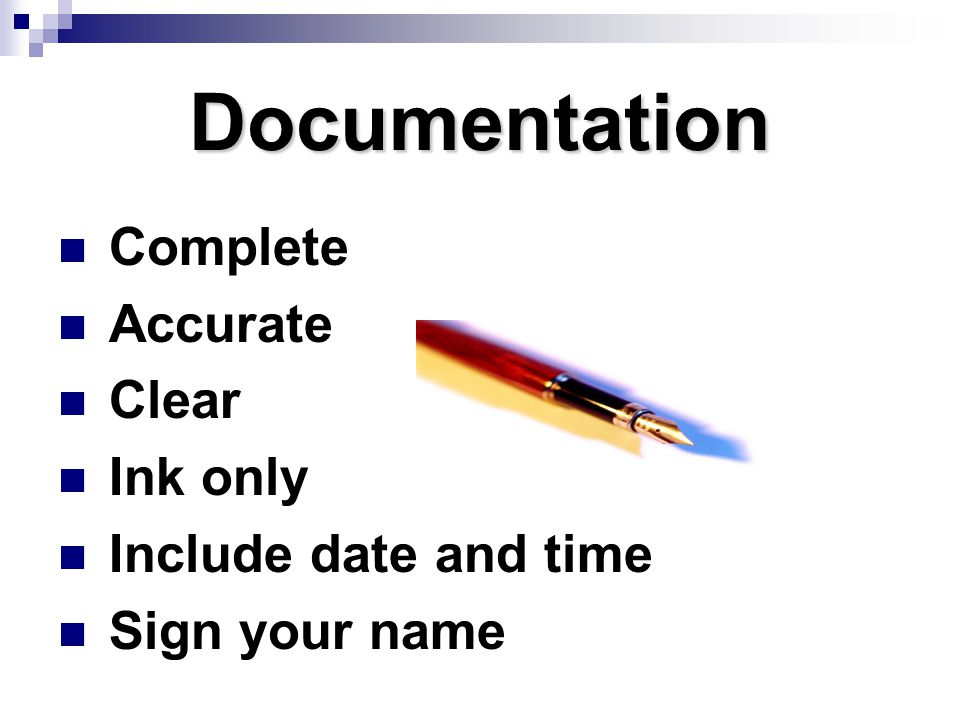Documentation Complete Accurate Clear Ink only Include date and time