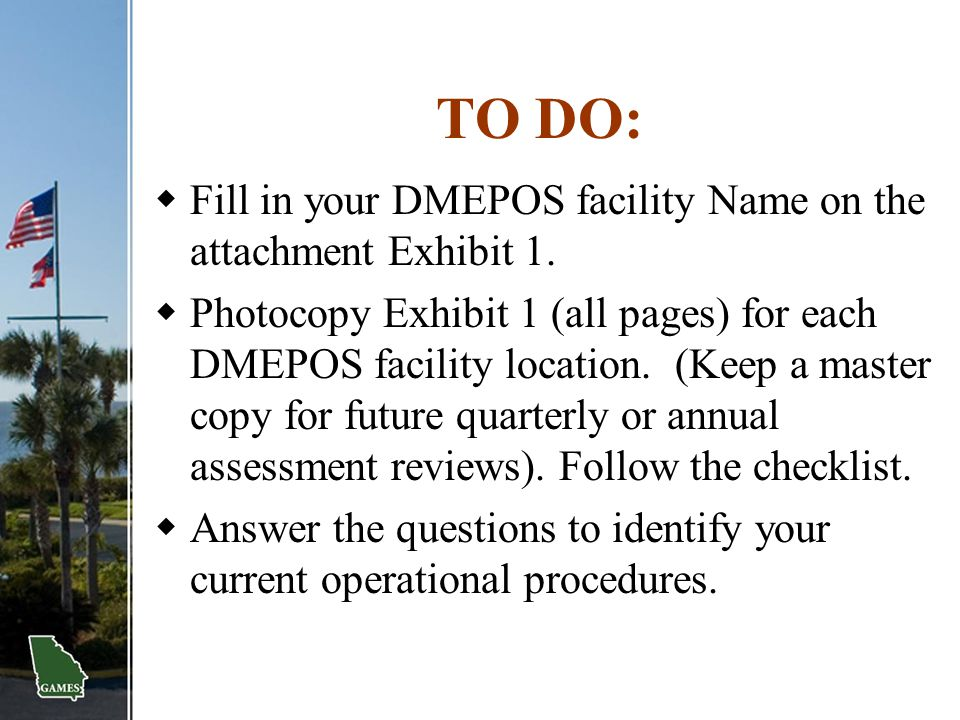 TO DO: Fill in your DMEPOS facility Name on the attachment Exhibit 1.
