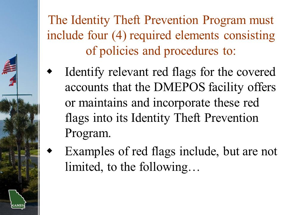 The Identity Theft Prevention Program must include four (4) required elements consisting of policies and procedures to: