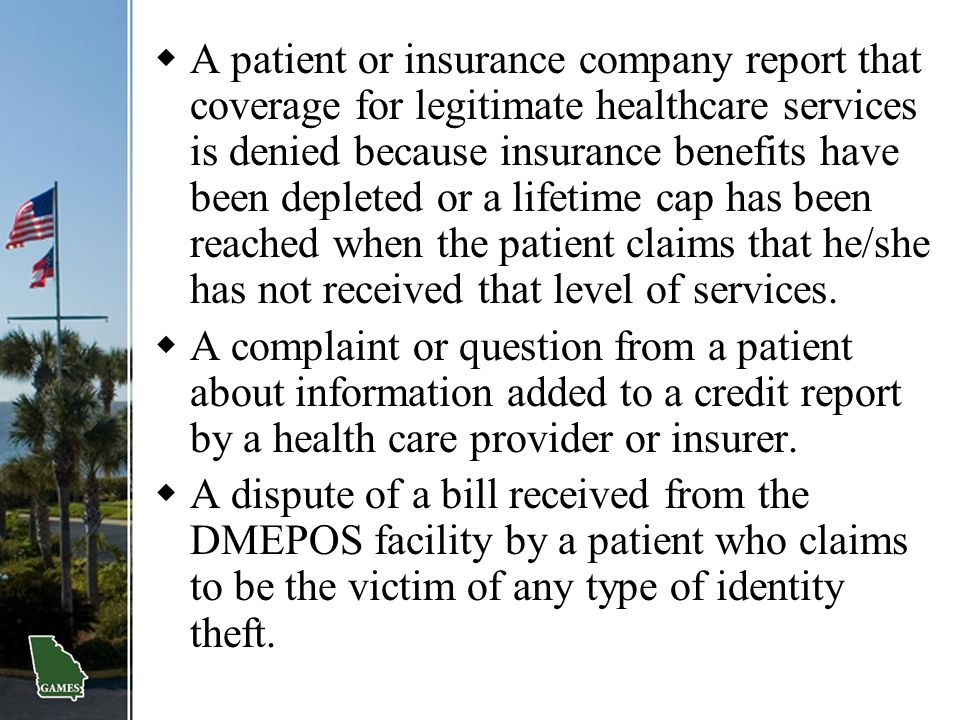 A patient or insurance company report that coverage for legitimate healthcare services is denied because insurance benefits have been depleted or a lifetime cap has been reached when the patient claims that he/she has not received that level of services.