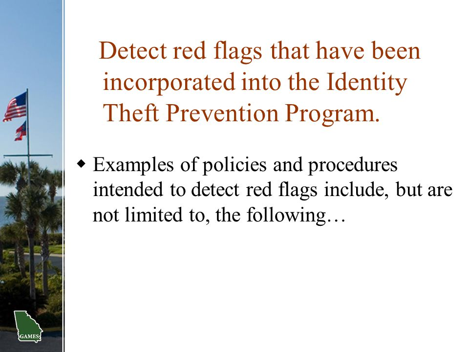 Detect red flags that have been incorporated into the Identity Theft Prevention Program.