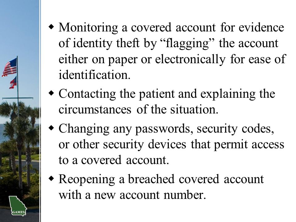 Monitoring a covered account for evidence of identity theft by flagging the account either on paper or electronically for ease of identification.