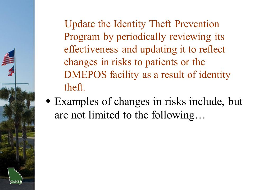 Update the Identity Theft Prevention Program by periodically reviewing its effectiveness and updating it to reflect changes in risks to patients or the DMEPOS facility as a result of identity theft.