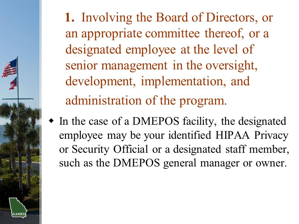 1. Involving the Board of Directors, or an appropriate committee thereof, or a designated employee at the level of senior management in the oversight, development, implementation, and administration of the program.