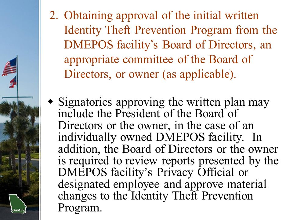Obtaining approval of the initial written Identity Theft Prevention Program from the DMEPOS facility's Board of Directors, an appropriate committee of the Board of Directors, or owner (as applicable).