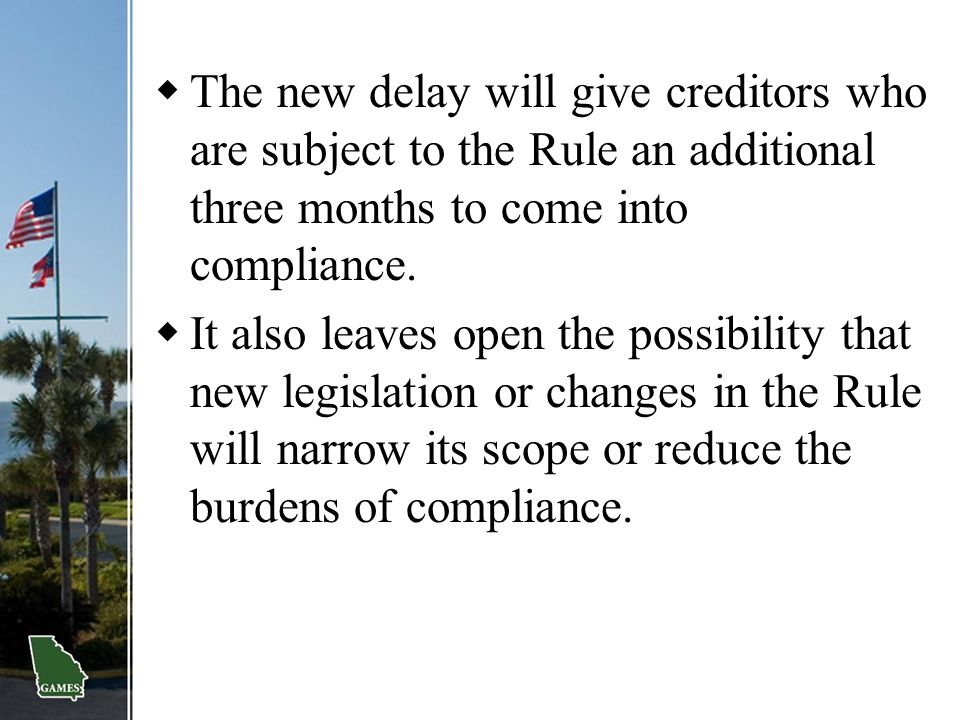 The new delay will give creditors who are subject to the Rule an additional three months to come into compliance.