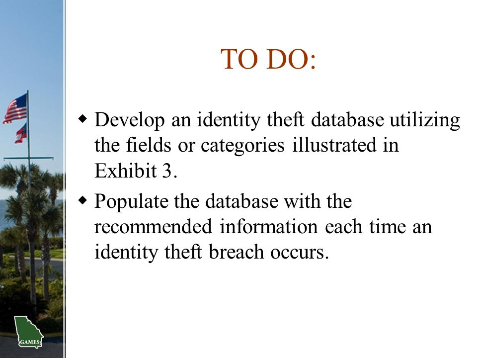 TO DO: Develop an identity theft database utilizing the fields or categories illustrated in Exhibit 3.