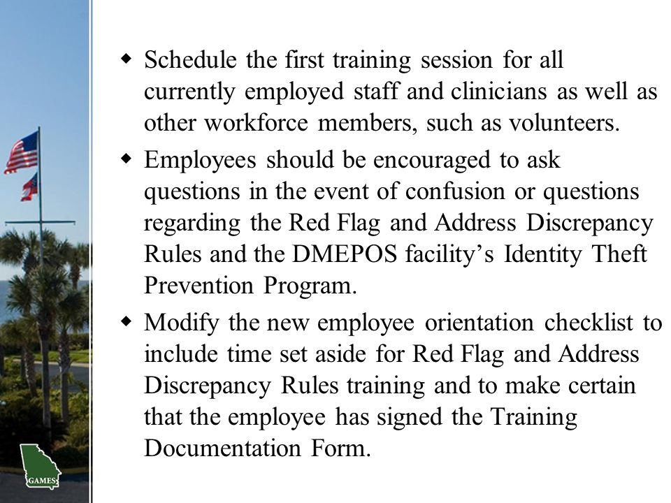 Schedule the first training session for all currently employed staff and clinicians as well as other workforce members, such as volunteers.