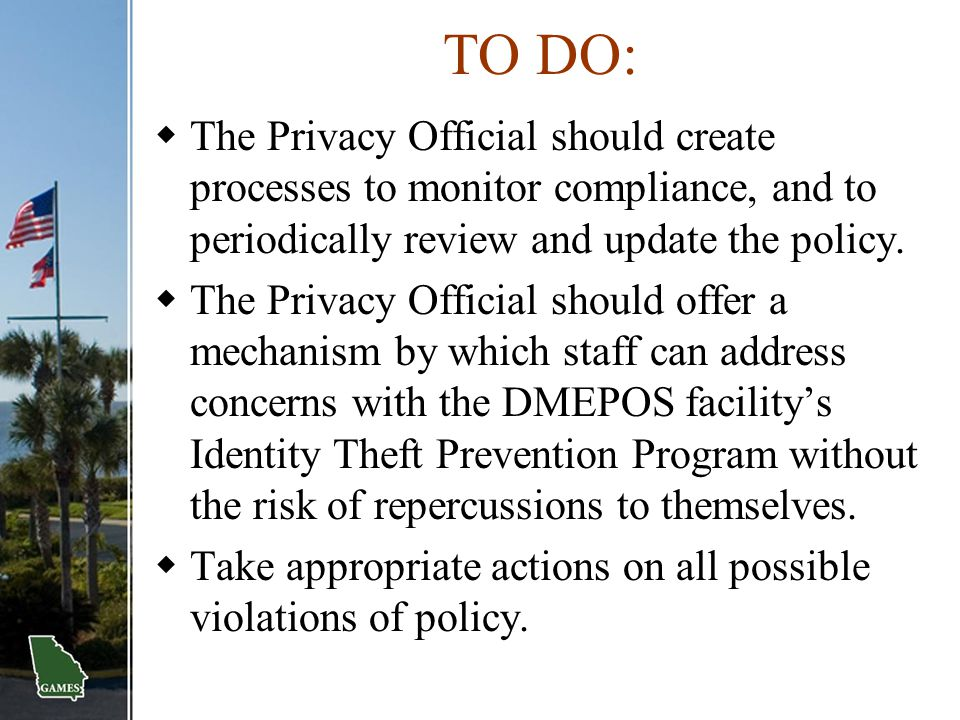 TO DO: The Privacy Official should create processes to monitor compliance, and to periodically review and update the policy.