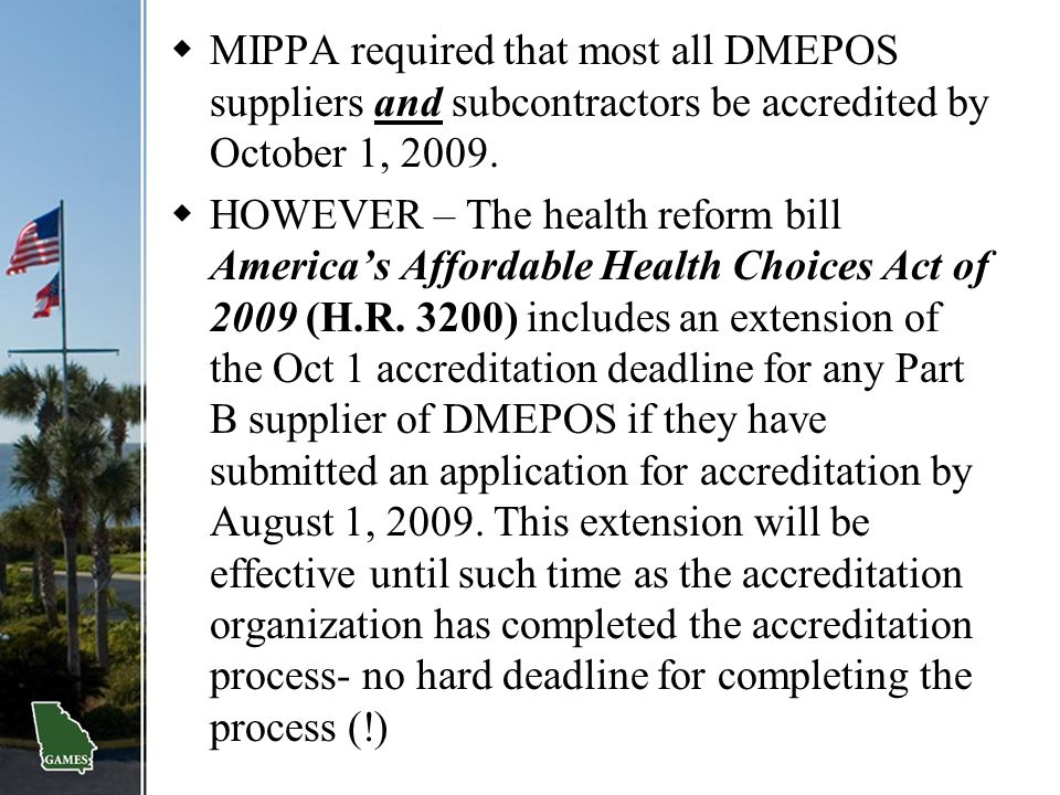 MIPPA required that most all DMEPOS suppliers and subcontractors be accredited by October 1, 2009.