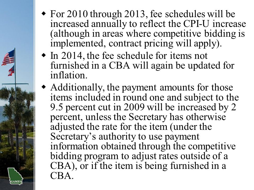 For 2010 through 2013, fee schedules will be increased annually to reflect the CPI-U increase (although in areas where competitive bidding is implemented, contract pricing will apply).
