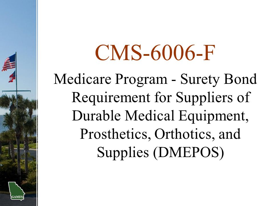 CMS-6006-F Medicare Program - Surety Bond Requirement for Suppliers of Durable Medical Equipment, Prosthetics, Orthotics, and Supplies (DMEPOS)