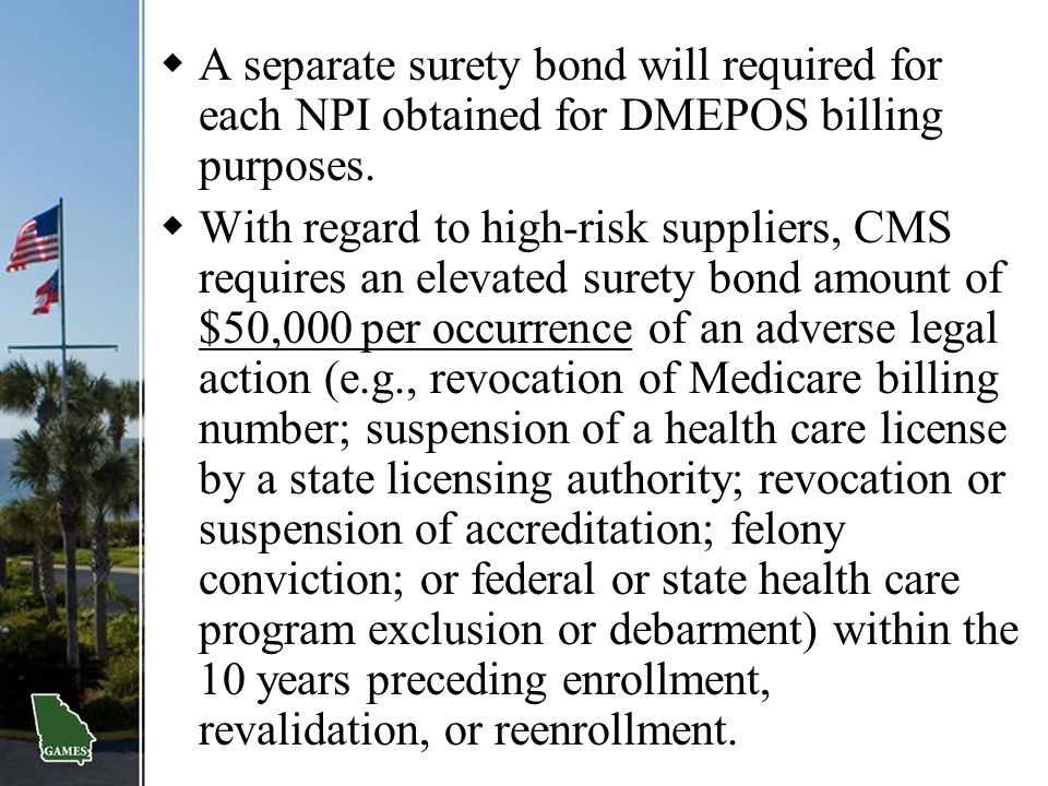 A separate surety bond will required for each NPI obtained for DMEPOS billing purposes.