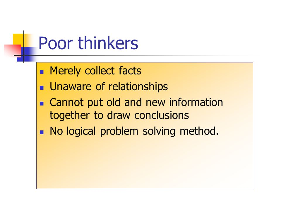 Poor thinkers Merely collect facts Unaware of relationships