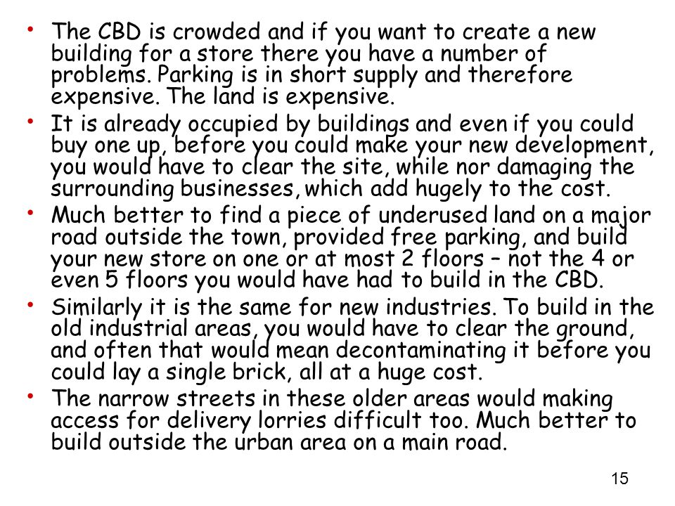 The CBD is crowded and if you want to create a new building for a store there you have a number of problems. Parking is in short supply and therefore expensive. The land is expensive.