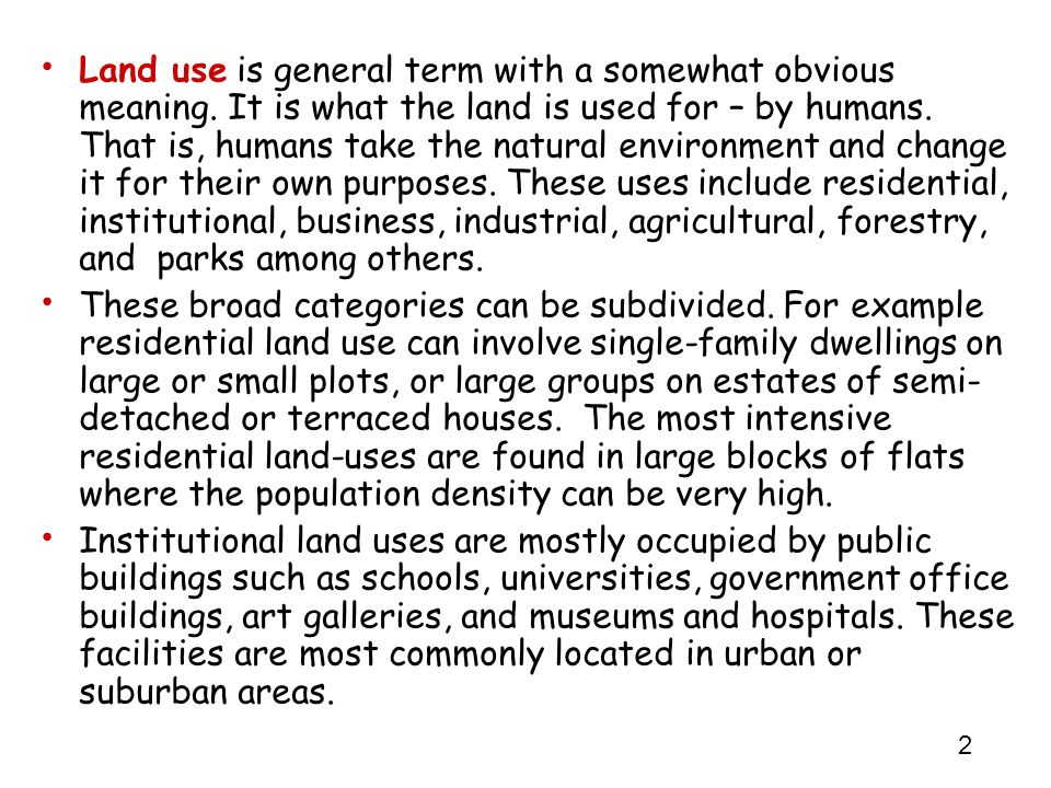 Land use is general term with a somewhat obvious meaning