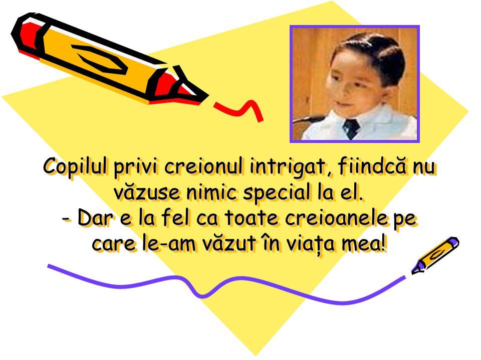 Copilul privi creionul intrigat, fiindcă nu văzuse nimic special la el