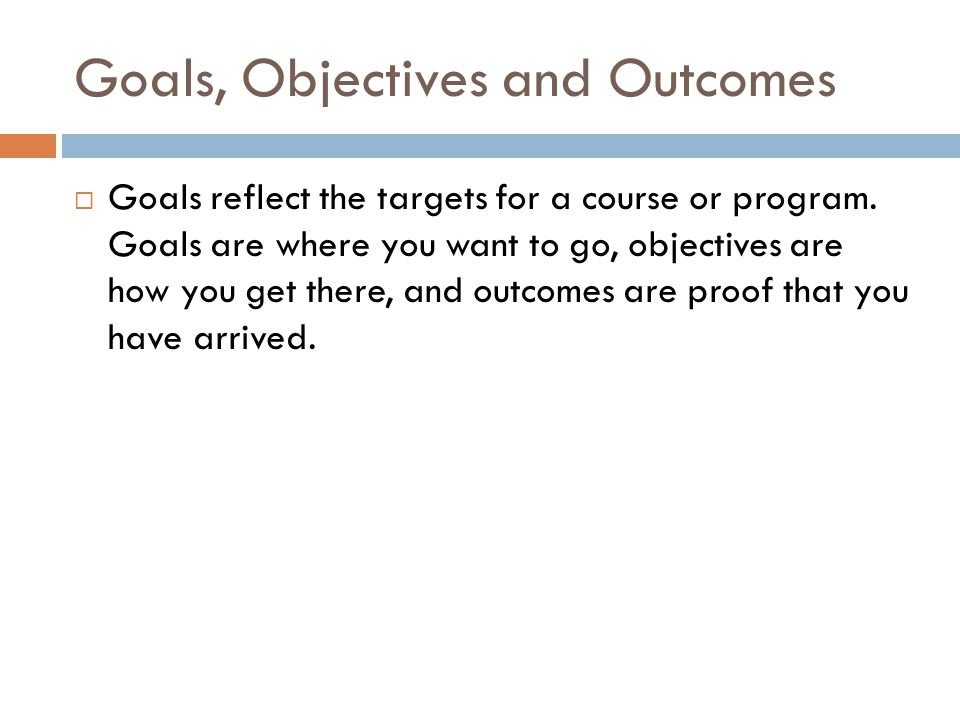 Goals, Objectives and Outcomes