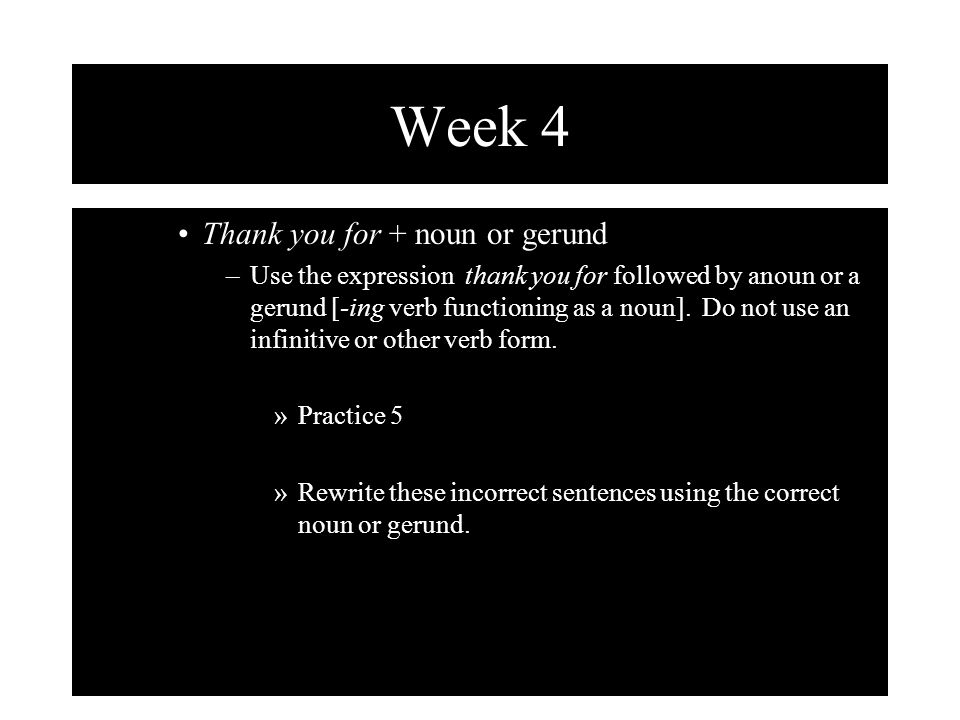 Week 4 Thank you for + noun or gerund
