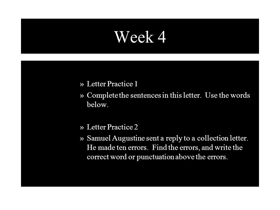 Week 4 Letter Practice 1. Complete the sentences in this letter. Use the words below. Letter Practice 2.