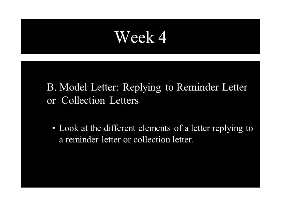Week 4 B. Model Letter: Replying to Reminder Letter or Collection Letters.