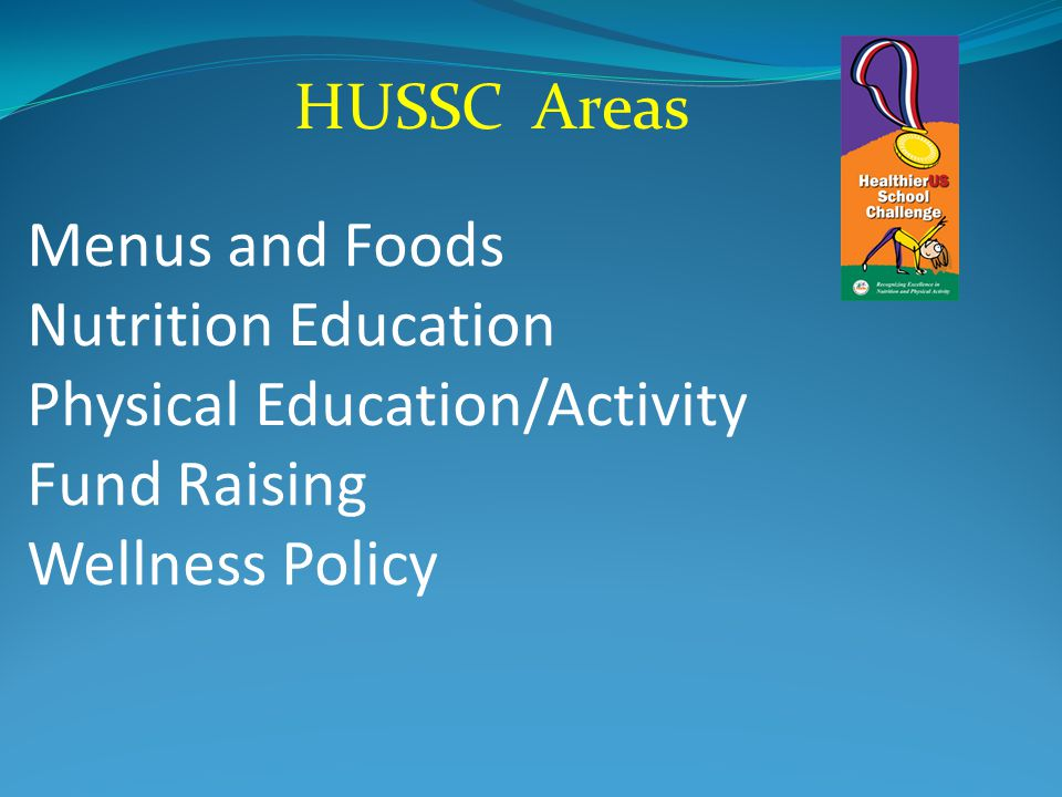 HUSSC Areas Menus and Foods Nutrition Education Physical Education/Activity Fund Raising Wellness Policy.