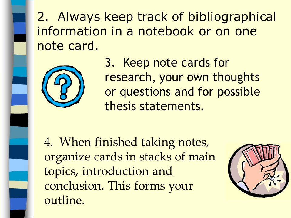 2. Always keep track of bibliographical information in a notebook or on one note card.